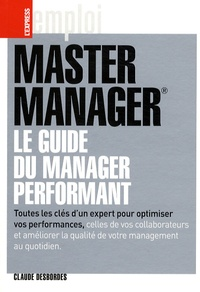 Claude Desbordes - Master Manager - Le guide du manager performant.