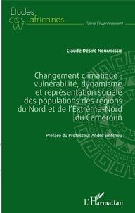 Livres epub télécharger gratuitement Changement climatique  - Vulnérabilité, dynamisme et représentation sociale des populations des régions du Nord et de l'extrême-Nord du Cameroun  par Claude Désiré Noumbissié (French Edition) 9782343181622