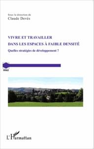 Claude Devès - Vivre et travailler dans les espaces à faible densité - Quelles stratégies de développement ?.