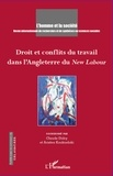 Claude Didry et Aristea Koukiadaki - L'Homme et la Société N° 182 : Droit et conflits du travail dans l'Angleterre du New Labour.