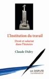 Claude Didry - L'institution du travail - Droit et salariat dans l'histoire.