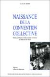 Claude Didry - Naissance de la convention collective. - Débats juridiques et luttes sociales en France au début du 20ème siècle.