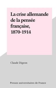 Claude Digeon - La crise allemande de la pensée française, 1870-1914.