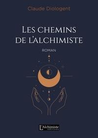 Claude Diologent - Les chemins de l'alchimiste.