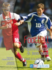 Claude Doucet - Football - Psychomotricité du jeune joueur - De l'éveil à la préformation.