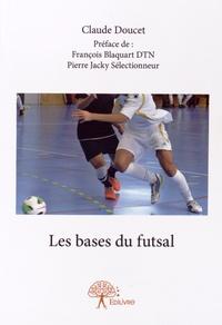 Claude Doucet - Les bases du futsal.