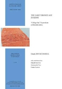 """Claude Doumet-Serhal - The Early Bronze Age in Sidon. """"College Site"""" Excavations (1998-2000-2001)."""