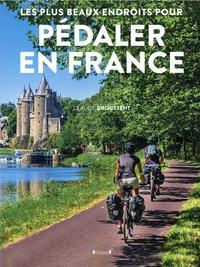 Claude Droussent - Les plus beaux endroit pour pédaler en France.