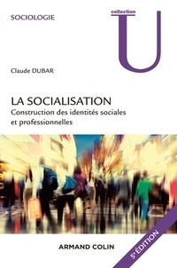 Claude Dubar - La socialisation - 5e édition - Construction des identités sociales et professionnelles.