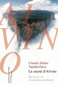 Claude Dubar - Le secret d'Alvino - Récits de vie d'un Indien du Brésil.