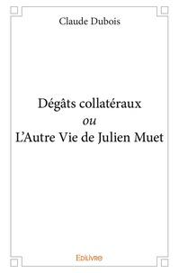 Claude Dubois - Dégâts collatéraux ou L'Autre Vie de Julien Muet.