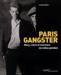 Claude Dubois - Paris Gangster - Mecs, macs et micmacs du milieu parisien.