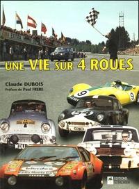 Claude Dubois - Une vie sur quatre roues.