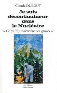 """Claude Dubout - Je suis décontamineur dans le Nucléaire - """"Ce qu'il y a derrière ces grilles""""."""
