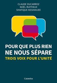 Claude Duccarroz et J.-m. Monforte - Pour que plus rien ne nous sépare - Trois voix pour l'unité.
