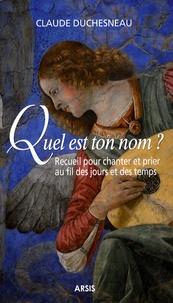 Claude Duchesneau - Quel est ton nom ? - Recueil de chants poétiques.