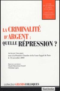 Claude Ducouloux-Favard et Christian Lopez - La criminalité d'argent : quelle répression ? - Actes du colloque tenu à la Première Chambre de la Cour d'appel de paris le 14 novembre 2003.