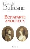 Claude Dufresne - Bonaparte amoureux.