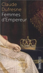 Claude Dufresne - Femmes d'Empereur.