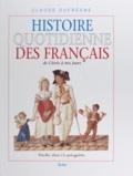 Claude Dufresne - Histoire quotidienne des Français de Clovis à nos jours.