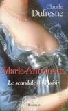 Claude Dufresne - Marie-Antoinette - Le scandale du plaisir.