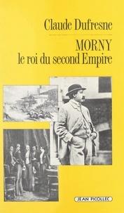 Claude Dufresne et André Castelot - Morny, le roi du Second Empire.