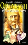 Claude Dufresne - Offenbach ou La joie de vivre.