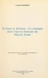 Claude Dufresnoy - Écriture et dérision : le comique dans l'œuvre littéraire de Marcel Aymé - Thèse présentée devant l'Université de Grenoble III, le 23 juin 1978.