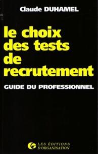 Claude Duhamel - Le choix des tests de recrutement - Guide du professionnel.