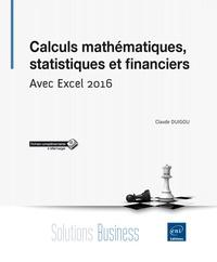 Claude Duigou - Calculs mathématiques, statistiques et financiers - Avec Excel 2016.
