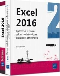 Claude Duigou - Excel 2016 - Coffret de deux livres : apprendre et réaliser calculs mathématiques, statistiques et financiers.