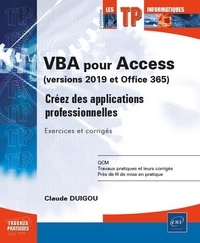 Claude Duigou - VBA pour Access (version 2019 et Office 365) - Créez des applications professionnelles - Exercices et corrigés.