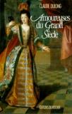 Claude Dulong - Amoureuses du Grand siècle.
