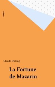 Claude Dulong - La fortune de Mazarin.