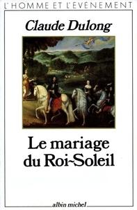 Claude Dulong - Le Mariage du Roi-Soleil.