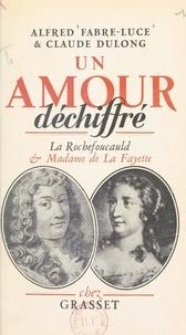 Claude Dulong et Alfred Fabre-Luce - Un amour déchiffré - La Rochefoucauld et Madame de La Fayette.