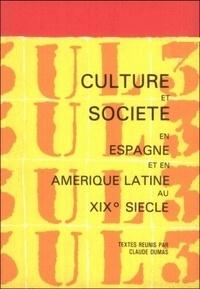 Claude Dumas - Culture et société en Espagne et en Amérique latine au XIXe siècle.