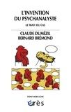 Claude Dumézil et Bernard Brémond - L'invention du psychanalyste - Le Trait du cas.