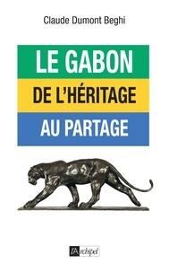 Claude Dumont-Beghi et Claude Dumont-Beghi - Le Gabon : de l'héritage au partage.