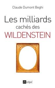 Claude Dumont-Beghi et Claude Dumont-Beghi - Les milliards cachés de l'affaire Wildenstein.