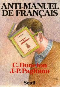 Claude Duneton et Jean-Pierre Pagliano - Anti-manuel de français - A l'usage des classes du second degré et de quelques autres....