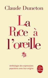 Claude Duneton - La Puce à l'oreille - Anthologie des expressions populaires avec leur origine.