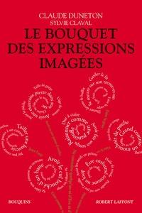 Claude Duneton et Sylvie Claval - Le bouquet des expressions imagées - Encyclopédie thématique des locutions figurées de la langue française.