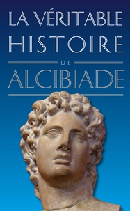 Claude Dupont - La véritable histoire d'Alcibiade.