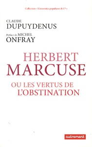 Claude Dupuydenus - Herbert Marcuse - Ou les vertus de l'obstination.