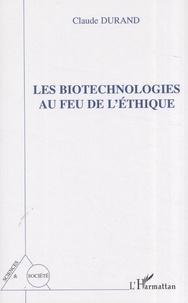Claude Durand - Les biotechnologies au feu de l'éthique.