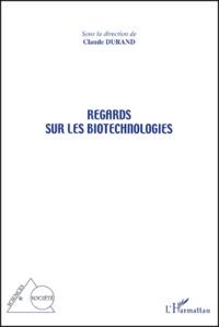 Claude Durand et  Collectif - Regards sur les biotechnologies.
