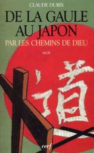 Claude Durix - De la Gaule au Japon par les chemins de Dieu - L'aventure héroïque de quelques femmes.