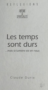 Claude Durix - Les temps sont durs : ...mais la lumière est en nous.
