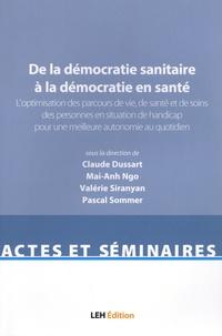 Claude Dussart et Mai-Anh Ngo - De la démocratie sanitaire à la démocratie en santé - Volume 2, L'optimisation des parcours de vie, de santé et de soins des personnes en situation de handicap pour une meilleure autonomie au quotidien.